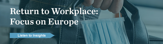 "Click to listen to insights - ""Return to Workplace: Focus on Europe"""